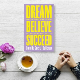 Win A Copy of Dream, Believe, Succeed by Camilla Sacre-Dallerup